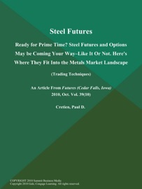 Steel Futures Ready For Prime Time Steel Futures And Options May Be Coming Your Way Like It Or Not Here S Where They Fit Into The Metals Market Landscape Trading Techniques