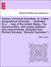 Darbys Universal Gazetteer Or A New Geographical Dictionary  Illustrated By A  Map Of The United States The Second Edition With Ample Additions And Improvements Adapted From Richard Brookes General Gazetteer