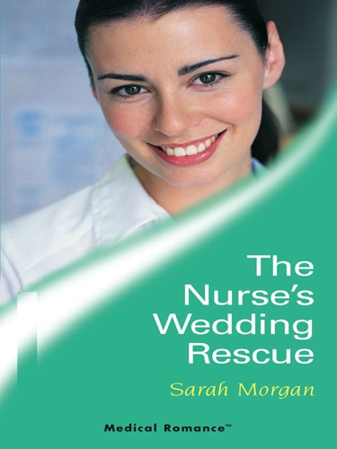Sarah Morgan - The Nurse's Wedding Rescue