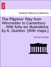 The Pilgrims Way From Winchester To Canterbury  With Forty-six Illustrations By A Quinton With Maps