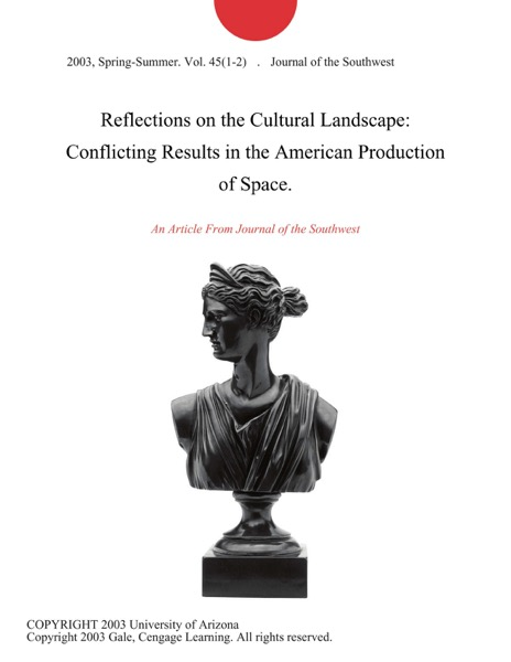 Reflections on the Cultural Landscape: Conflicting Results in the American Production of Space.