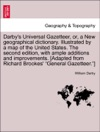 Darbys Universal Gazetteer Or A New Geographical Dictionary Illustrated By A Map Of The United States The Second Edition With Ample Additions And Improvements Adapted From Richard Brookes General Gazetteer THE SECOND EDITION