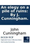 An Elegy On A Pile Of Ruins By J Cunningham
