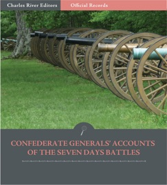 OFFICIAL RECORDS OF THE UNION AND CONFEDERATE ARMIES: CONFEDERATE GENERALS' ACCOUNTS OF THE SEVEN DAYS BATTLES AND PENINSULA CAMPAIGN