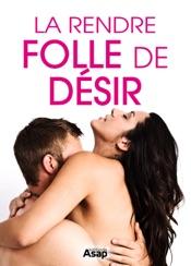 Sexe : la rendre folle de désir