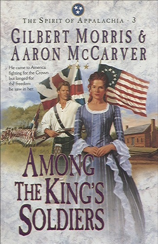 Gilbert Morris - Among the King's Soldiers (Spirit of Appalachia Book #3)