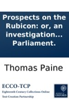 Prospects On The Rubicon Or An Investigation Into The Causes And Consequences Of The Politics To Be Agitated At The Meeting Of Parliament