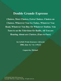 Double Grande Espresso Choices More Choices Extra Choices Choices On Choices Wherever You Go Today Whatever You Read Whatever You Buy Or Whatever Station You Turn To On The Television Or Radio All You Are Hearing About Are Choices Face To Face