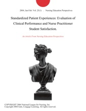 Standardized Patient Experiences: Evaluation Of Clinical Performance And Nurse Practitioner Student Satisfaction.