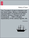 The Travellers Guide To Madeira And The West Indies Being A Hieroglyphic Representation Of Appearances And Incidents During A Voyage Out And Homewards  With A Treatise Explanatory Of The Various Figures Etc