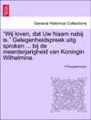 Wij Loven Dat Uw Naam Nabij Is Gelegenheidspreek Uitg Sproken  Bij De Meerderjarigheid Van Koningin Wilhelmina