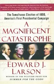 A Magnificent Catastrophe - Edward J. Larson by  Edward J. Larson PDF Download