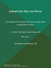 School Cuts May Get Worse (City/Region) (New Projections May Lead To Closing Adams, Laying Off More Teachers)