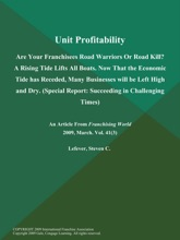 Unit Profitability: Are Your Franchisees Road Warriors Or Road Kill? A Rising Tide Lifts All Boats. Now That the Economic Tide has Receded, Many Businesses will be Left High and Dry (Special Report: Succeeding in Challenging Times)
