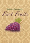 Poetic Precepts First Fruits