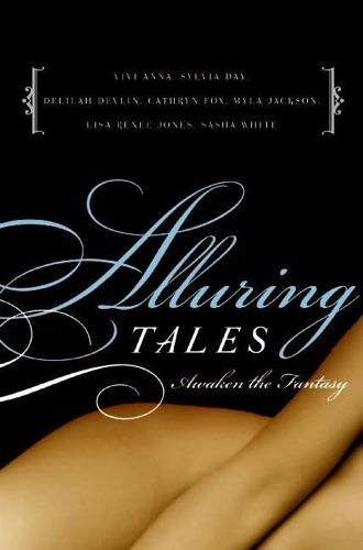 Sasha White, Myla Jackson, Cathryn Fox, Vivi Anna, Delilah Devlin, Lisa Renee Jones & Sylvia Day - Alluring Tales--Awaken the Fantasy