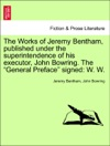 The Works Of Jeremy Bentham Published Under The Superintendence Of His Executor John Bowring The General Preface Signed W W Vol IV
