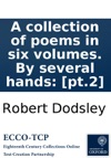 A Collection Of Poems In Six Volumes By Several Hands Pt2