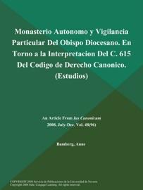MONASTERIO AUTONOMO Y VIGILANCIA PARTICULAR DEL OBISPO DIOCESANO. EN TORNO A LA INTERPRETACION DEL C. 615 DEL CODIGO DE DERECHO CANONICO (ESTUDIOS)