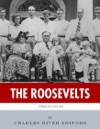 The Roosevelts The Lives And Legacies Of Theodore Franklin And Eleanor Roosevelt