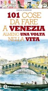 101 cose da fare a Venezia almeno una volta nella vita da Gianni Nosenghi