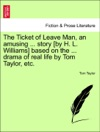 The Ticket Of Leave Man An Amusing  Story By H L Williams Based On The  Drama Of Real Life By Tom Taylor Etc