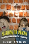 Searching The Unknown Guide To Understanding The Paranormal