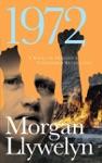 1972 A Novel Of Irelands Unfinished Revolution