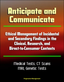 Anticipate And Communicate Ethical Management Of Incidental And Secondary Findings In The Clinical Research And Direct To Consumer Contexts Medical Tests Ct Scans Mri