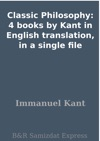 Classic Philosophy 4 Books By Kant In English Translation In A Single File