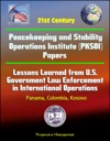 21st Century Peacekeeping And Stability Operations Institute PKSOI Papers - Lessons Learned From US Government Law Enforcement In International Operations - Panama Colombia Kosovo