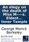 An Elegy On The Death Of Miss M----s Eldest Daughter Of D---- M---- Esq Of The F---- H---- C---- Berkshire Who Died The 8th Of July 1785 By A Gentleman Of The Inner Temple