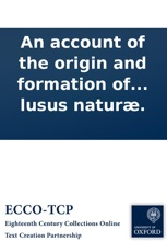 An account of the origin and formation of fossil-shells, &c: Wherein is proposed a way to reconcile the two different opinions, of those who affirm them to be the exuviæ of real animals, and those who fancy them to be lusus naturæ.