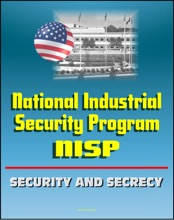 National Industrial Security Program (NISP) Operating Manual - DoD 5220.22-M - Preventing Unauthorized Disclosure of Classified Information, Contractor Guidelines, Security and Secrecy Classifications