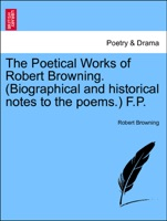 The Poetical Works of Robert Browning. (Biographical and historical notes to the poems.) F.P. VOL. X