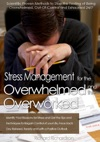 Stress Management For The Overwhelmed And Overworked