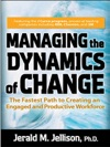 Managing The Dynamics Of Change The Fastest Path To Creating An Engaged And Productive Workplace