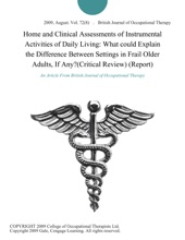 Home and Clinical Assessments of Instrumental Activities of Daily Living: What could Explain the Difference Between Settings in Frail Older Adults, If Any?(Critical Review) (Report)