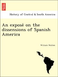 An Expose On The Dissensions Of Spanish America