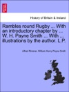 Rambles Round Rugby  With An Introductory Chapter By  W H Payne Smith  With  Illustrations By The Author LP