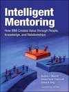 Intelligent Mentoring How IBM Creates Value Through People Knowledge And Relationships