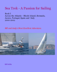 Sea Trek - A Passion for Sailing Book I Across the Atlantic - RI, Bermuda, Azores, Portugal, Spain and Italy 2000-2002