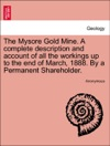 The Mysore Gold Mine A Complete Description And Account Of All The Workings Up To The End Of March 1888 By A Permanent Shareholder