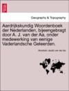 Aardrijkskundig Woordenboek Der Nederlanden Bijeengebragt Door A J Van Der Aa Onder Medewerking Van Eenige Vaderlandsche Geleerden ELFDE DEEL