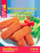 Was Kinder wissen wollen – Wie kommt der Fisch in die Stäbchen?