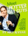 Meet Hotter Gay Guys  The 21 Day Plan To Overcome Your Fear Of Rejection Master The Art Of Icebreakers And Snag Guys
