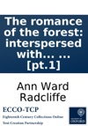 The Romance Of The Forest Interspersed With Some Pieces Of Poetry By The Authoress Of A Sicilian Romance C In Two Volumes  Pt1