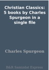 Christian Classics 5 Books By Charles Spurgeon In A Single File