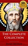 The Complete Collection Of St Anselm Including Monologium Proslogium Cur Deus Homo Why God Became Man And More