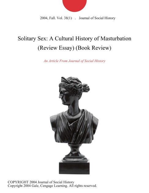 Solitary sex a cultural history of masturbation